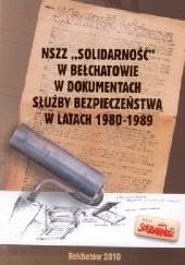"""Okładka książki NSZZ """"Solidarność"""" w Bełchatowie w dokumentach Służby Bezpieczeństwa w latach 1980-1989 Krzysztof Tylski,Dariusz Rogut,Marek Jasiński"""