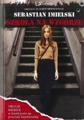 Okładka książki Szkoła na wzgórzu Sebastian Imielski