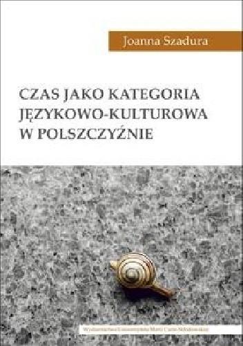 Okładka książki Czas jako kategoria językowo-kulturowa w polszczyźnie Joanna Szadura