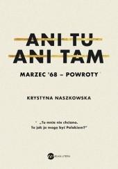 Okładka książki Ani tu, ani tam. Marzec 68 - powroty Krystyna Naszkowska