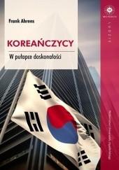 Okładka książki Koreańczycy. W pułapce doskonałości Frank Ahrens