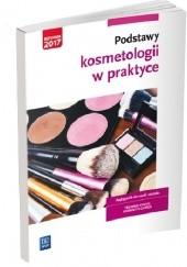 Okładka książki Podstawy kosmetologii w praktyce. Podręcznik do nauki zawodu technik usług kosmetycznych Magdalena Kaniewska
