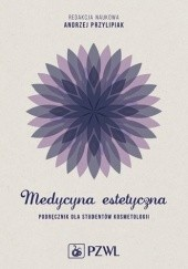 Okładka książki Medycyna estetyczna. Podręcznik dla studentów kosmetologii Andrzej Przylipiak