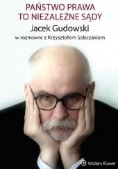Okładka książki Państwo prawa to niezależne sądy Krzysztof Sobczak,Jacek Gudowski