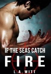 Okładka książki If The Seas Catch Fire L.A. Witt