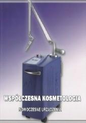 Okładka książki WSPÓŁCZESNA KOSMETOLOGIA. NOWOCZESNE URZĄDZENIA Irmina Wiśniewska,Katarzyna Kuszkowska,Beata Łukasiewicz
