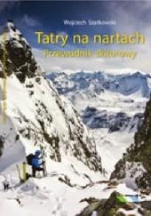 Okładka książki TATRY NA NARTACH. PRZEWODNIK SKITUROWY Wojciech Szatkowski