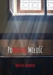 Okładka książki Pokochaj miłość Marcin Jakubiak