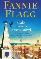 Okładka książki Całe miasto o tym mówi Fannie Flagg