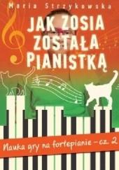 Okładka książki Jak Zosia została pianistką. Nauka gry na fortepianie. Część 2 Maria Strzykowska
