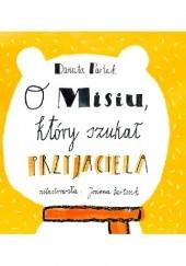 Okładka książki O misiu, który szukał przyjaciela Danuta Parlak