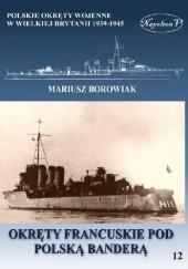 Okładka książki Okręty francuskie pod polską banderą Mariusz Borowiak