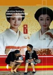 Okładka książki Kwiaty w pudełku. Japonia oczami kobiet Karolina Bednarz