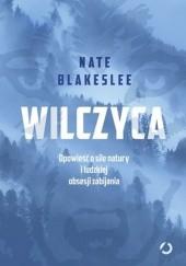 Okładka książki Wilczyca. Opowieść o sile natury i ludzkiej obsesji zabijania Nate Blakeslee