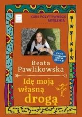 Okładka książki Idę moją własną drogą. Kurs pozytywnego myślenia Beata Pawlikowska