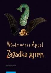 Okładka książki Zagadka syren. Filologa peregrynacje od antyku po współczesność Włodzimierz Appel