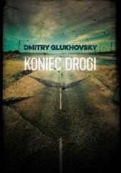 Okładka książki Koniec drogi Dmitry Glukhovsky
