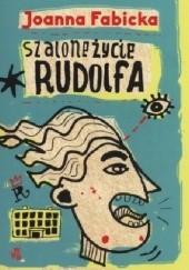 Okładka książki Szalone życie Rudolfa Joanna Fabicka