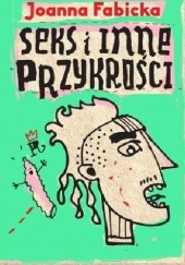 Okładka książki Seks i inne przykrości Joanna Fabicka