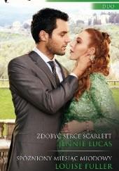 Okładka książki Zdobyć serce Scarlett, Spóźniony miesiąc miodowy Jennie Lucas,Louise Fuller