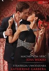 Okładka książki Magnetyzm serc, Strategia uwodzenia Katherine Garbera,Joss Wood