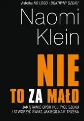 Okładka książki NIE to za mało. Jak stawić opór polityce szoku i stworzyć świat, jakiego nam trzeba Naomi Klein