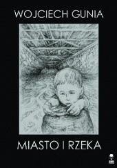 Okładka książki Miasto i rzeka Wojciech Gunia