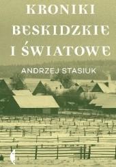 Okładka książki Kroniki beskidzkie i światowe Andrzej Stasiuk