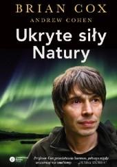 Okładka książki Ukryte siły natury Brian Cox,Andrew Cohen