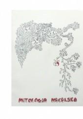 Okładka książki Mitologia huculska. Opowieści Hucułów z Żabiego, Hołow, Jaworowa, Roztok i Berwinkowej Bogdan Bracha,Urszula Kalita