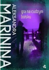 Okładka książki Gra na cudzym boisku Aleksandra Marinina