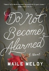 Okładka książki Do Not Become Alarmed Maile Meloy