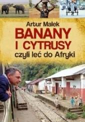 Okładka książki Banany i cytrusy, czyli leć do Afryki Artur Malek