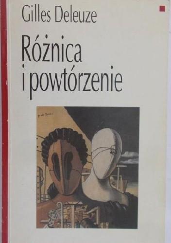Okładka książki Różnica i Powtórzenie Gilles Deleuze