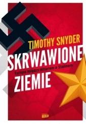 Okładka książki Skrwawione ziemie. Europa między Hitlerem a Stalinem Timothy D. Snyder