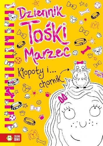 Okładka książki Dziennik Tośki Marzec. Kłopoty i… chomik. Annie Kelsey