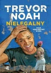 Okładka książki Nielegalny. Moje dzieciństwo w RPA Trevor Noah