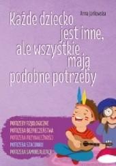 Okładka książki Każde dziecko jest inne, ale wszystkie mają podobne potrzeby Anna Jankowska