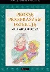 Okładka książki Proszę, przepraszam, dziękuję. Małe wielkie słowa Luiza Borkowska