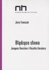 Okładka książki Błądzące słowa. Jacques Rancière i filozofia literatury Jerzy Franczak