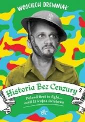 Okładka książki Historia bez cenzury 3: Poland first to fight... czyli II wojna światowa Wojciech Drewniak