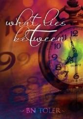 Okładka książki What Lies Between B.N. Toler