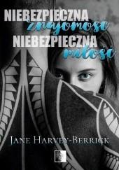 Okładka książki Niebezpieczna znajomość, niebezpieczna miłość Jane Harvey-Berrick