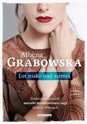 Okładka książki Lot nisko nad ziemią Ałbena Grabowska