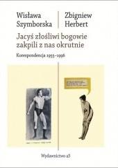 Okładka książki Jacyś złośliwi bogowie zakpili z nas okrutnie. Korespondencja 1955 -1996 Wisława Szymborska,Zbigniew Herbert