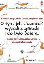 Okładka książki O tym, jak Dziombak wypadł z gniazda i co było potem... Katarzyna Szłapa,Iwona Tomasik,Magdalena Buda