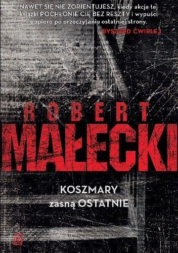 Okładka książki Koszmary zasną ostatnie Robert Małecki