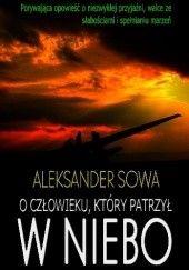 Okładka książki O człowieku, który patrzył  w niebo Aleksander Sowa
