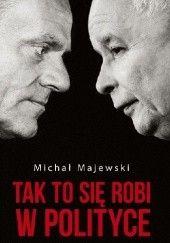 Okładka książki Tak to się robi w polityce Michał Majewski
