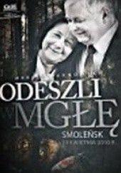 Okładka książki Odeszli w mgłę: Smoleńsk, 10 kwietnia 2010 r Marcin Barnowski